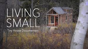 Small Picture Living Small Tiny House Documentary on Vimeo