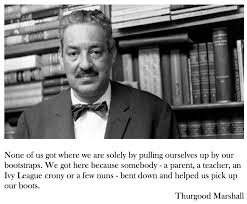 "none of us got where we are "" thurgood marshall radical eyes for  thurgood marshall bootstraps"