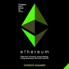 Amazon.com: Ethereum: Ethereum Investing, Programming, Mining, Blockchains,  and Smart Contracts: Complete User's Guide for 2018 (Audible Audio  Edition): Gordon Summers, Kevin Carlson, Gordon Summers: Audible Audiobooks