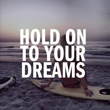 Hold Onto Your Dreams Quotes Best of Hold On To Your Dreams Picture Quotes