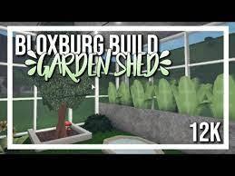 roblox garden shed bloxburg you