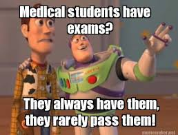 Meme Maker - Medical students have exams? They always have them ... via Relatably.com