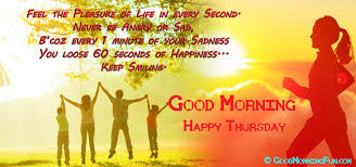 Good Morning Happy Thursday Quotes Best of Happiness Quotes Feel The Pleasure Of Life In Every Second Good