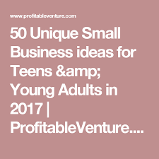 50 Unique Small Business Ideas For Teens Young Adults In