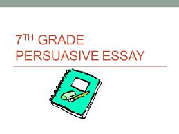th grade persuasive essay persuasive writing claim what s  1 7 th grade persuasive essay