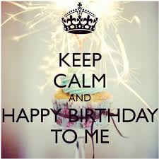 Funny Birthday Quotes For Yourself Best Of Keep Calm And Happy Birthday To Me Pictures Photos And Images For
