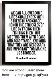 WE CAN ALL OVERCOME LIFE'S CHALLENGES WITH STRENGTHAND GRACE HONOR Gorgeous Challenges Make Us Strong