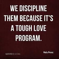 Tough Love Quotes Unique Nalu Perez Quotes QuoteHD
