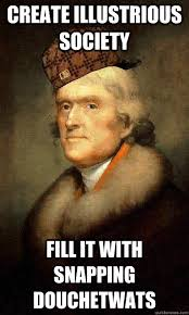 Scumbag Jefferson memes | quickmeme via Relatably.com