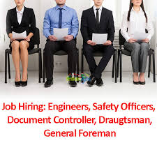 job hiring engineers safety officers document controller job hiring engineers safety officers document controller draugtsman general foreman