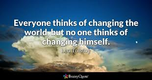 everyone thinks of changing the world but no one thinks of  quote everyone thinks of changing the world but no one thinks of changing himself