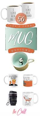 Look at links below to get more options for getting and using clip art. 50 Cool Funny Mug Designs To Give To Everyone On Your List In 2020