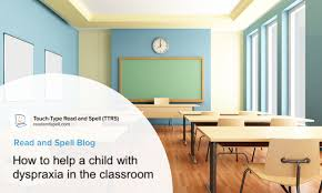 How To Help A Child With Dyspraxia In The Classroom