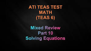 ati teas 6 math mixed review part 10 solving equations