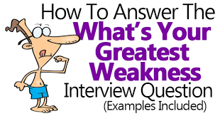 what is your weakness interview question what is your greatest weakness powerful example answers included