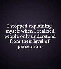best understanding quotes ideas people change  stop over explaining and justifying yourself only a few people will ever understand your
