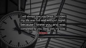 """I Love You Because Quotes Enchanting RA Salvatore Quote """"I will always love you Drizzt Do'Urden my"""