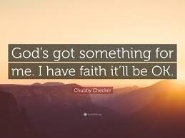 Quote Checker Interesting Quotes To Have Faith Chubby Checker Quote €�God's Got Something For