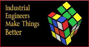 Engineers Make Things Industrial Engineers Make Things Better