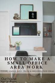office space organization. How To Make A Small Office Area Work. Clean, Simple Easy Decor And Organization Space