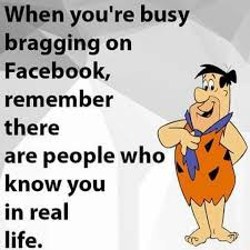 When You're Busy Bragging On Facebook Remember There Are People Who Awesome Funny Bragging Quotes