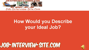 how would you describe your ideal job interview question and how would you describe your ideal job interview question and answer