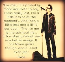 Bono Christian Quotes Best of U24's Bono On The Spiritual Life I Was Really Lost I'm A Little