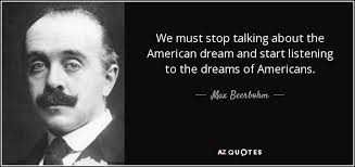 American Dream Quotes Impressive Max Beerbohm Quote We Must Stop Talking About The American Dream