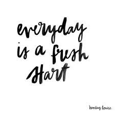 Everyday Is A Fresh Start The Red Fairy Project Gorgeous Fresh Start Quotes