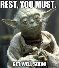Rest, you must. Get well soon! - Backwards Yoda - quickmeme via Relatably.com