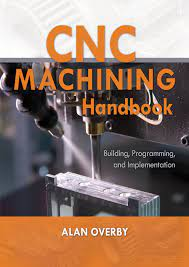CNC Machining Handbook: Building, Programming, and Implementation, Overby,  Alan, eBook - Amazon.com