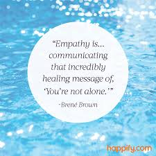 Empathy Quotes Stunning The Best Definition Of Empathy We've Heard Brene Brown Happify Daily