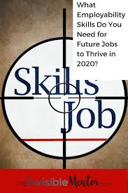 what 10 employability skills do you need for future jobs to thrive initial thoughts on key employability skills needed for future jobs