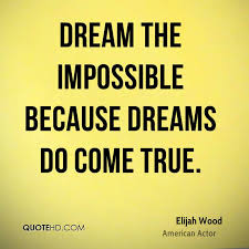 Quotes About Impossible Dreams Best of Elijah Wood Dreams Quotes QuoteHD