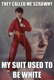 They called me scrawny My suit used to be white - Karate Kyle ... via Relatably.com