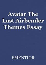 avatar the last airbender themes essay essay by ementior