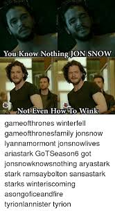 you know nothing jon snow not even how lo wink
