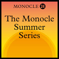 Monocle 24: The Monocle Summer Series