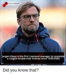 As for what constitutes a meme? 8fact Football Jurgen Klopp Is The First Liverpool Manager To Complete A League Double Over Arsenal Since 1999200 Did You Know That Meme On Me Me