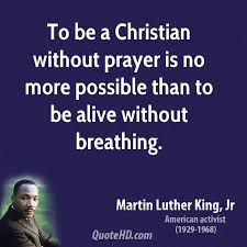 To Be A Christian Without Prayer Quote Best Of Martin Luther King Jr Quotes QuoteHD