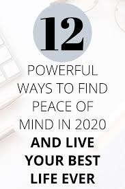 12 Powerful Ways To Find Peace Of Mind In 2020 And Live Your Best Life -  aimlief
