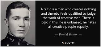 Robert Heinlein Quotes Amazing Robert A Heinlein Quote A Critic Is A Man Who Creates Nothing And