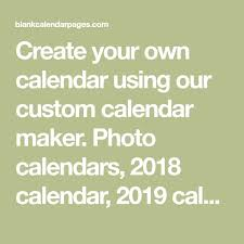 Create Your Own Calendar Using Our Custom Calendar Maker. Photo ...