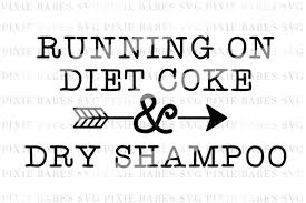 Free svg cut files to download. Free Running On Diet Coke Dry Shampoo Svg Free Svg Cut Files Creativefabrica