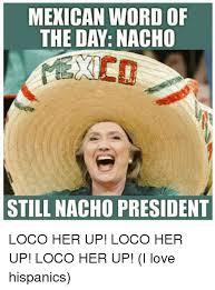 Mexican Word Of The Day Nacho Cd Still Nacho President Love Meme