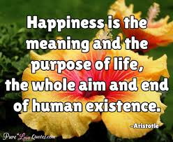 End Of Life Quotes New Happiness Is The Meaning And The Purpose Of Life The Whole Aim And