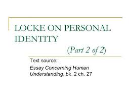 locke on personal identity part of text source essay locke on personal identity part 2 of 2 text source essay concerning human