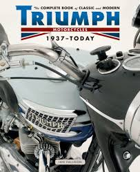 the complete book of classic and modern triumph motorcycles 1937 today by ian falloon hardcover barnes noble