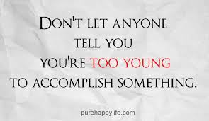 Young Life Quotes Magnificent Life Quote Don't Let Anyone Tell You You're Too Young To Accomplish
