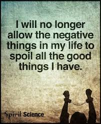 I Will No Longer Allow The Negative Things In My Life To Spoil All Enchanting Spirit Science Quotes